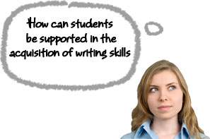 Thought - How can students be supported in the acquisition of writing skills