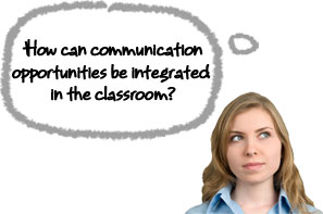 Thought - How can communication opportunities be integrated in the classroom